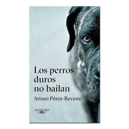 los-perros-duros-no-bailan-alfaguara-9788420432694
