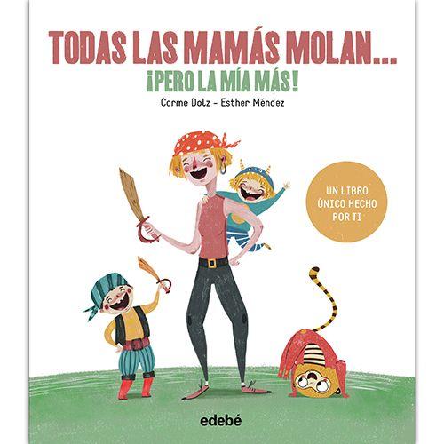 todas-las-mamas-molan-pero-la-mia-mas-edebe-9788468334257